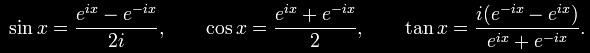\sin x = \frac{e^{ix} - e^{-ix}}{2i}, \qquad \cos x = \frac{e^{ix} + e^{-ix}}{2}, \qquad \tan x = \frac{i(e^{-ix} - e^{ix})}{e^{ix} + e^{-ix}}.
