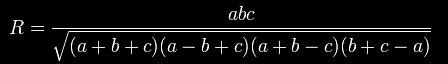 R = \frac{abc}{\sqrt{(a+b+c)(a-b+c)(a+b-c)(b+c-a)}}.