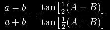 \frac{a-b}{a+b}=\frac{\tan\left[\tfrac{1}{2}(A-B)\right]}{\tan\left[\tfrac{1}{2}(A+B)\right]}